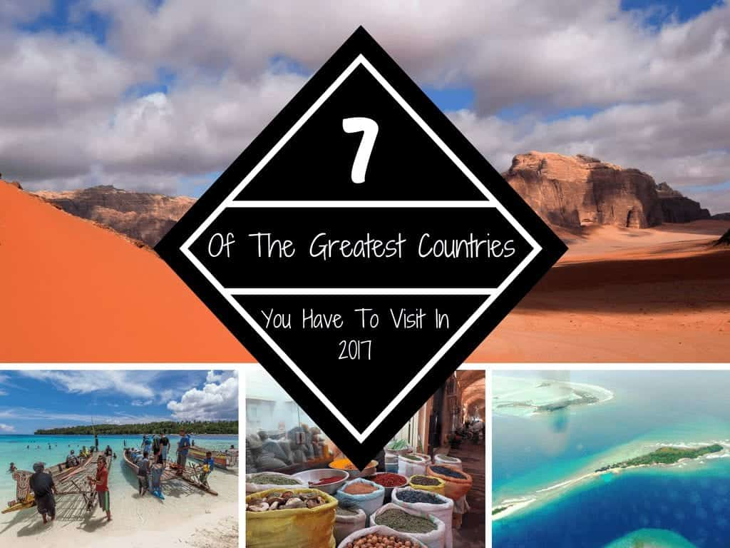 7 Of The Greatest Countries You Have To Visit In 2017