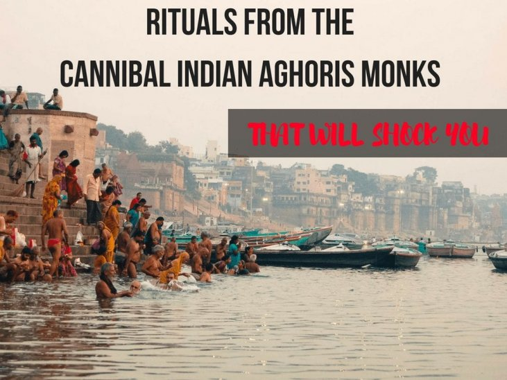 Rituals From The Cannibal Indian Aghoris Monks That Will Shock You