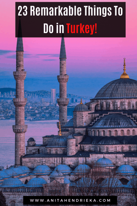 23 Remarkable Things To Do in Turkey!