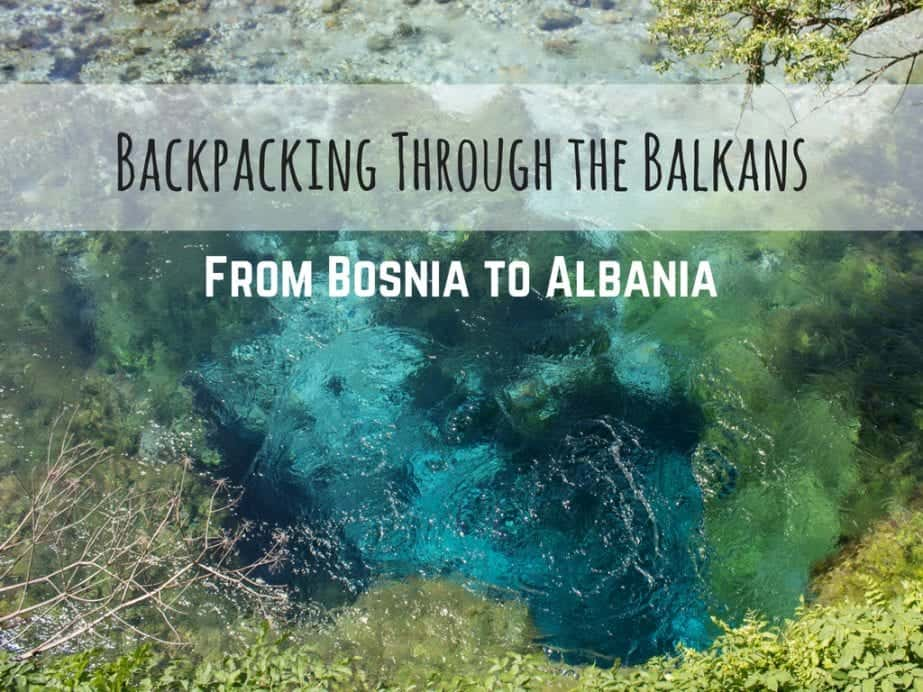 Backpacking Through the Balkans: From Bosnia to Albania