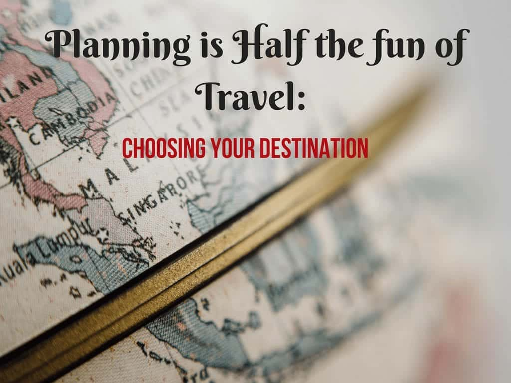 Planning is Half the fun of travel_ Choosing your destination