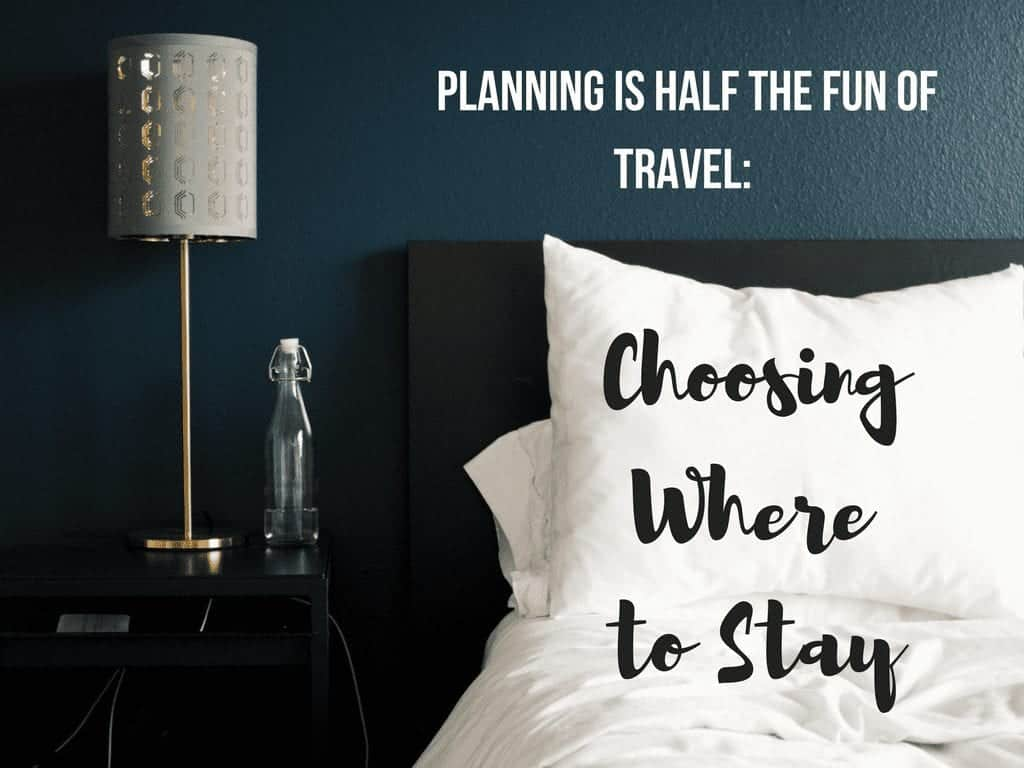 Planning is Half the Fun of Travel: Choosing Where to Stay