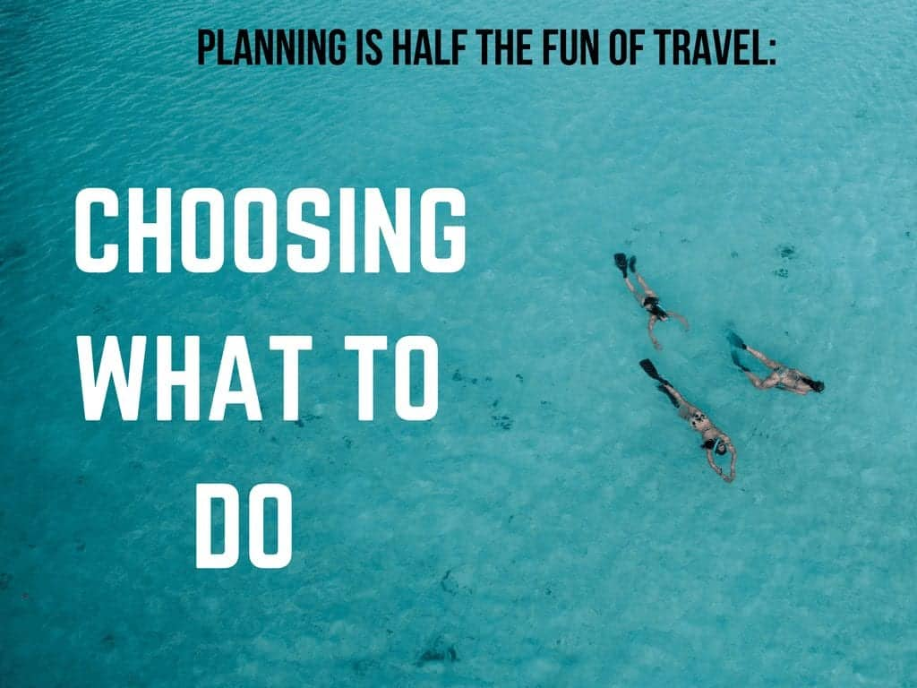 Planning is half the fun of travel: Choosing what to do