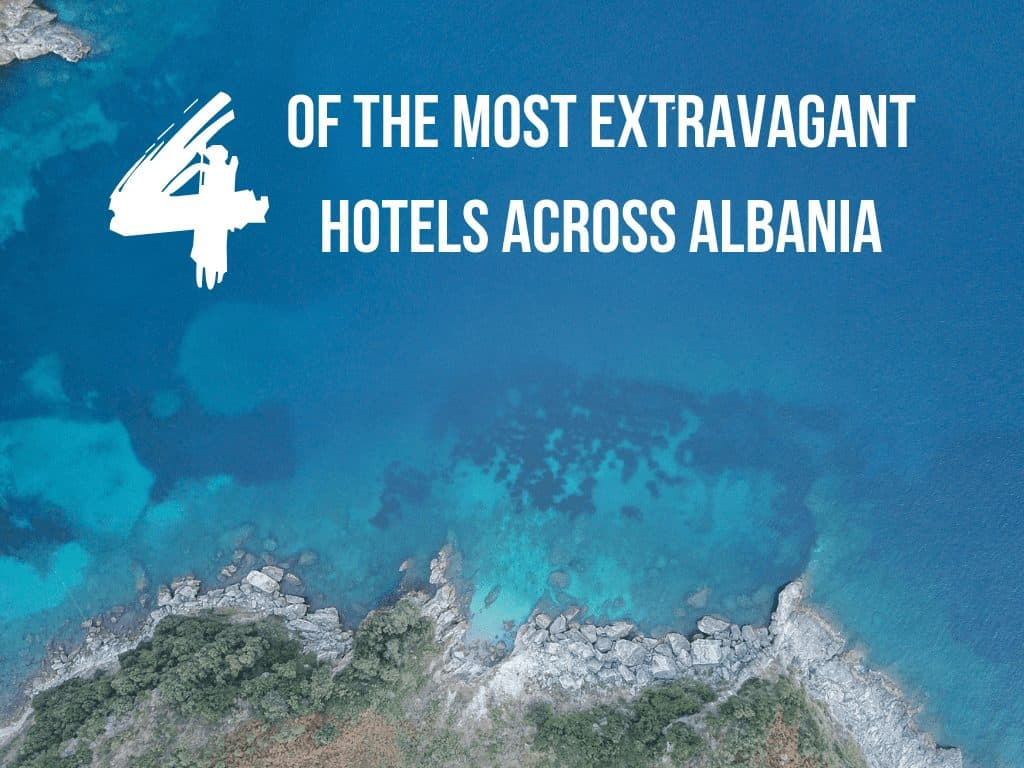 Fancy a Night of Luxury? 4 of the Most Extravagant Hotels across Albania