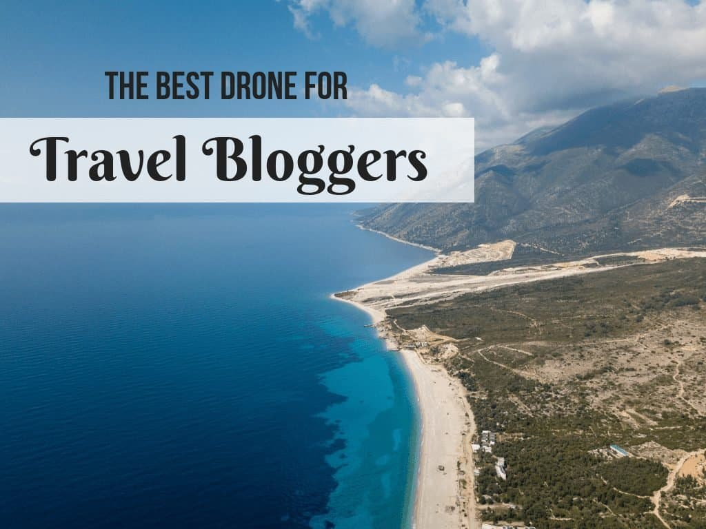 The Best Drone for Travel Bloggers